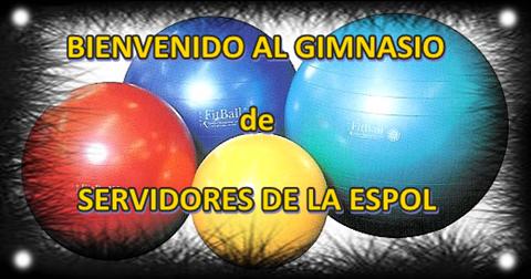 BIENVENIDOS AL GIMNASIO DE SERVIDORES DE LA ESPOL