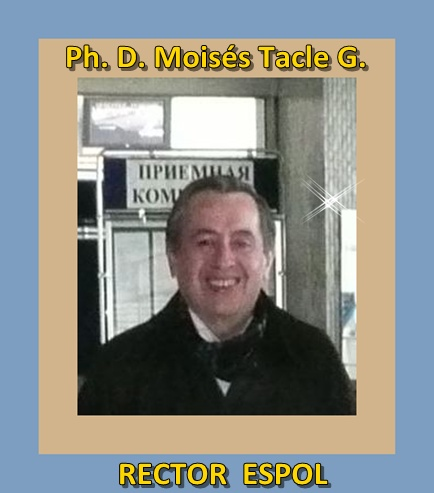 Moisés Tacle Galárraga, Ph. D.  Rector ESPOL