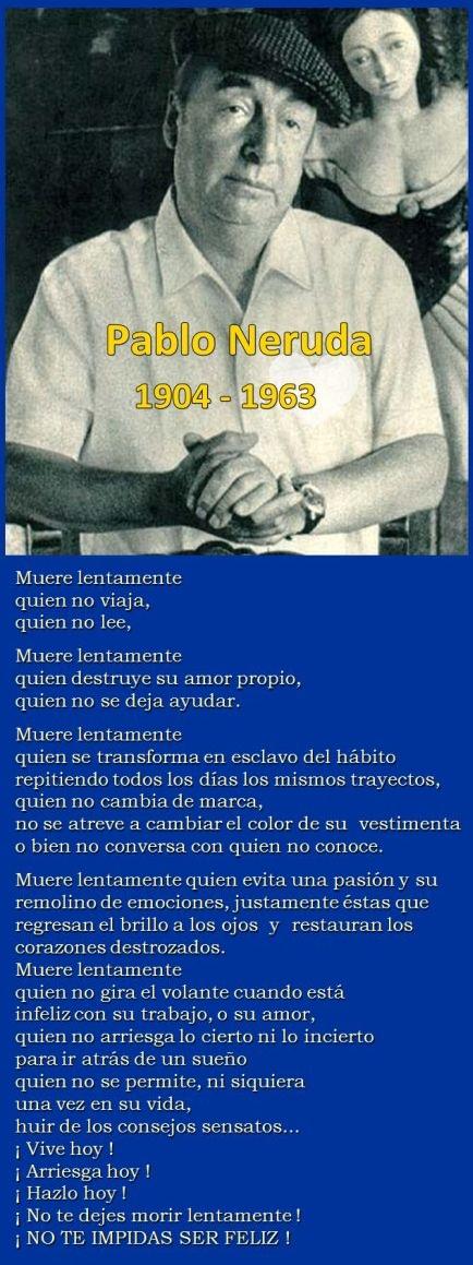 Pablo Neruda, Muere lentamente quien no viaja, ...