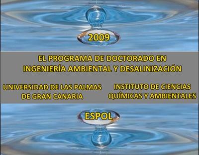 PROGRAMA DE DOCTORADO EN INGENIERÍA AMBIENTAL Y DESALINIZACIÓN / UNIVERSIDAD DE LAS PALMAS DE GRAN CANARIA - ESCUELA SUPERIOR POLITÉCNICA DEL LITORAL / ICQA / 2009