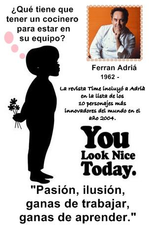 Pasión, Ilusión, Ganas de Aprender y Ganas de trabajar -Ferran Adrià