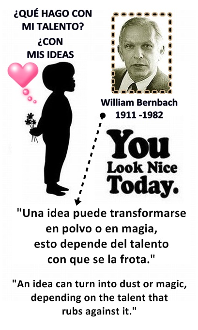 Talento. You look nice, William Bernbach
