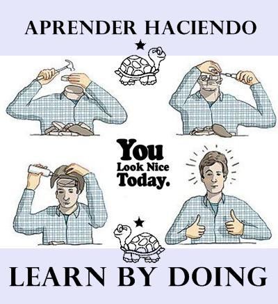 aprender haciendo, voluntad para aprender, voluntad para enseñar, you look nice today