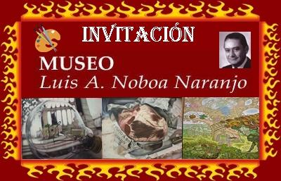 INVITACIÓN AL MUSEO LUIS A. NOBOA NARANJO