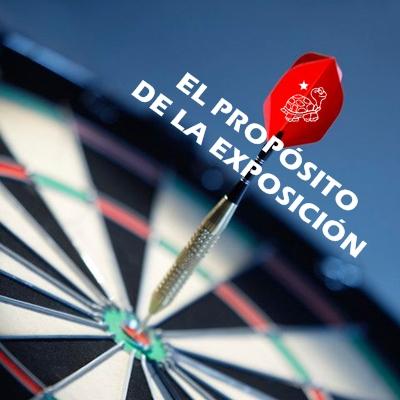 EL PROPÓSITO DE LA EXPOSICIÓN